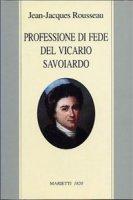 Professione di fede del vicario savoiardo - Rousseau Jean-Jacques