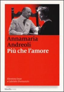 Copertina di 'Più che l'amore. Eleonora Duse e Gabriele D'Annunzio'