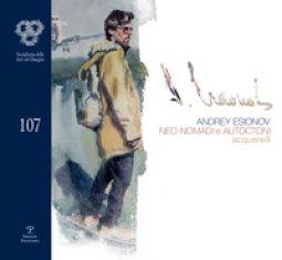 Copertina di 'Andrey Esionov. Neo-nomadi e autoctoni. Acquerelli. Catalogo della mostra (Firenze, 5 marzo-28 aprile 2019). Ediz. illustrata'