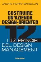 Costruire un'azienda design-oriented. I 12 principi del design management - Jacopo Filippo Bargellini