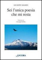 Sei l'unica poesia che mi resta - Giuseppe Magrin