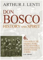 Don Bosco: History and Spirit. 6 - Lenti Arthur J.