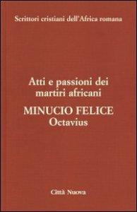 Copertina di 'Minucio Felice Octavius - Atti e passioni dei martiri africani (vol. 8)'