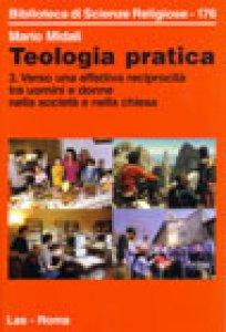Copertina di 'Teologia pratica [vol_3] / Verso una effettiva reciprocità tra uomini e donne nella società e nella Chiesa'