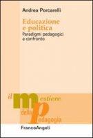 Educazione e politica. Paradigmi pedagogici a confronto - Porcarelli Andrea