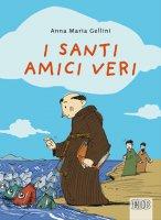 I Santi amici veri - Anna Maria Gellini