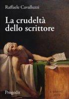 La crudeltà dello scrittore - Cavalluzzi Raffaele