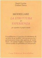 Modellare la struttura dell'esperienza per espandere il proprio mondo - Dawes Graham,  Gordon David