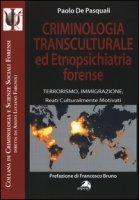 Criminologia transculturale ed etnopsichiatria forense. Terrorismo, immigrazione, reati culturalmente motivati - De Pasquali Paolo