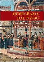 Democrazia dal basso. Cittadini organizzati a Roma e nel Lazio - Antonucci Maria Cristina, Fiorenza Alessandro