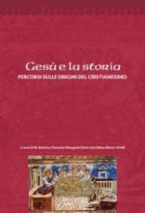 Copertina di 'Gesù e la storia. Percorsi sulle origini del cristianesimo'