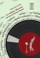 La sublime illusione. Sul teatro di Richard Wagner - Giani Maurizio