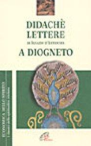 Copertina di 'Didachè. Lettere di Ignazio d'Antiochia. A Diogneto'