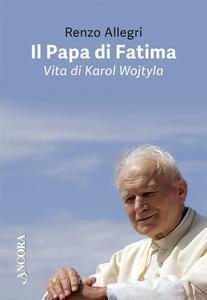 Copertina di 'Il papa di Fatima. Vita di Karol Wojtyla'