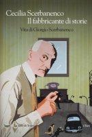 Il fabbricante di storie. Vita di Giorgio Scerbanenco - Scerbanenco Cecilia