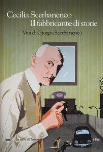 Copertina di 'Il fabbricante di storie. Vita di Giorgio Scerbanenco'
