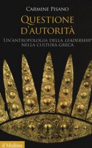 Copertina di 'Questione d'autorità. Un'antropologia della «leadership» nella cultura greca'