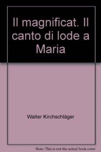 Copertina di 'Il magnificat. Il canto di lode a Maria'