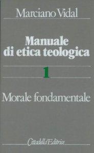 Copertina di 'Manuale di etica teologica [vol_1] / Morale fondamentale'
