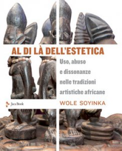 Copertina di 'Al di là dell'estetica. Uso, abuso e dissonanze nelle tradizioni artistiche africane'