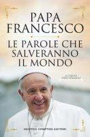 Le parole che salveranno il mondo - Francesco (Jorge Mario Bergoglio)