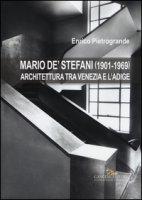 Mario De' Stefani (1901-1969). Architettura tra Venezia e l'Adige. Ediz. illustrata - Pietrogrande Enrico