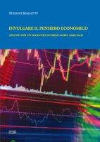 Divulgare il pensiero economico. Appunti per un decennio di premi Nobel (2000-2010) - Spalletti Stefano