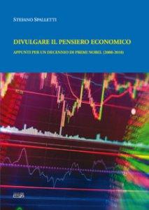 Copertina di 'Divulgare il pensiero economico. Appunti per un decennio di premi Nobel (2000-2010)'