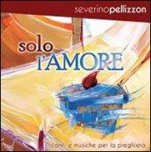 Solo l'amore CD - Pellizzon Severino