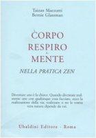 Corpo, respiro e mente nella pratica zen - Maezumi Taizan, Glassman Bernie