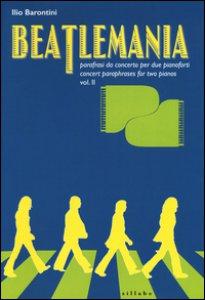 Copertina di 'Beatlemania. Parafrasi da concerto per due pianoforti-Concert paraphrases for two pianos. Ediz. bilingue'