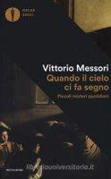 Quando il cielo ci fa segno. Piccoli misteri quotidiani - Vittorio Messori