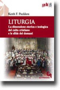 Copertina di 'Liturgia. La dimensione storica e teologica del culto cristiano e le sfide del domani (gdt 326)'
