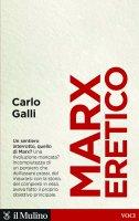 Marx eretico - Carlo Galli