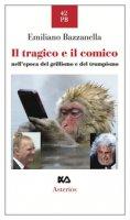 Il tragico e il comico nell'epoca del grillismo e del trumpismo - Bazzanella Emiliano