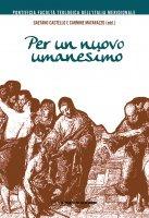 Per un nuovo umanesimo - Gaetano Castello,  Carmine Matarazzo