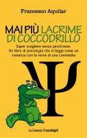 Mai più lacrime di coccodrillo - Francesco Aquilar