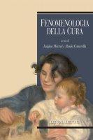 Fenomenologia della cura - Luigina Mortari, Alessia Camerella