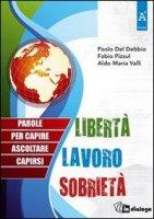 Cofanetto Libert� Lavoro Sobriet�. Parole per capire ascoltare capirsi - Aldo Maria Valli, Fabio Pizzul, Paolo Del Debbio