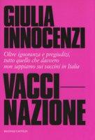 VacciNazione. Oltre ignoranza e pregiudizi, tutto quello che davvero non sappiamo sui vaccini in Italia - Innocenzi Giulia