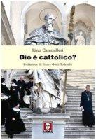 Dio è cattolico? - Cammilleri Rino