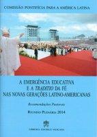 A emergencia educativa e a traditio de fé nas novas geracoes latino-americanas. Recomendacoes pastorais - Pontificia commissio pro America latina