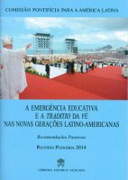 A emergencia educativa e a traditio de f� nas novas geracoes latino-americanas. Recomendacoes pastorais - Pontificia commissio pro America latina