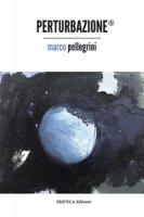 Perturbazione® - Pellegrini Marco