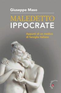 Copertina di 'Maledetto Ippocrate. Appunti di un medico di famiglia italiano'