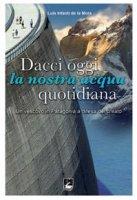 Dacci oggi la nostra acqua quotidiana. Un vescovo in Patagonia a difesa del Creato - De La Mora Luis I.