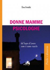 Copertina di 'Donne mamme psicologhe. Dal sogno al lavoro: come ci siamo riuscite'