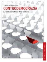 Controdemocrazia. La politica nell'era della sfiducia. - Pierre Rosanvallon