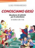 Conosciamo Gesù - Luigi Ferraresso