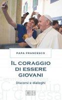 Il Coraggio di essere giovani - Papa Francesco